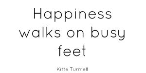 Happiness_walks_on_busy_feet_Kitte_Turmell_quote_Zorluna_Jewellery_Adornments_Walking_Blog_Mind_Body_Spirit_Style